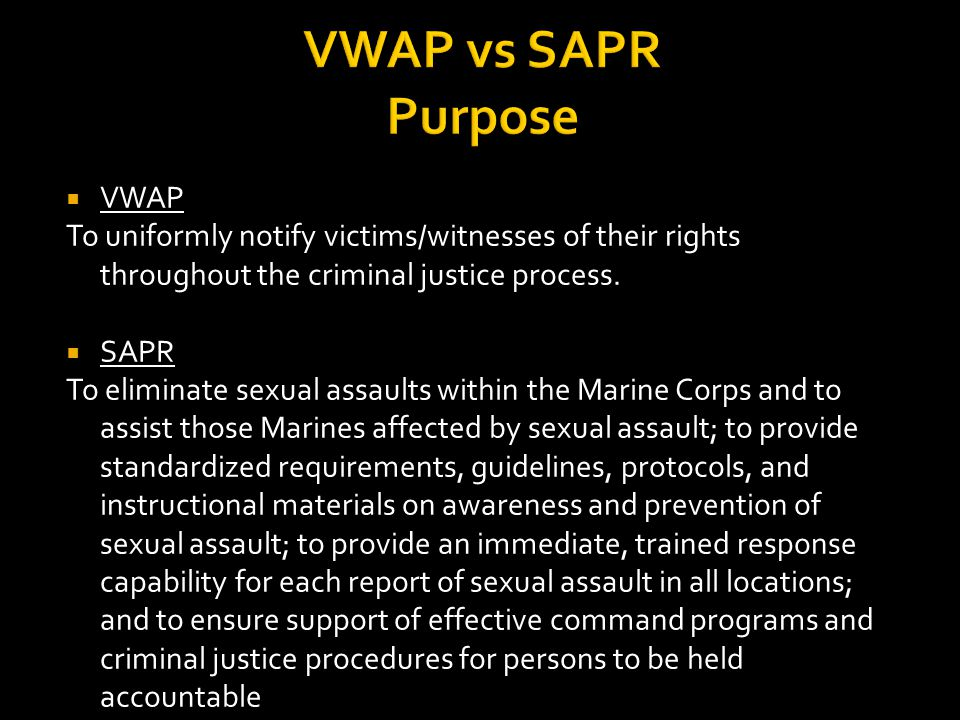 VWAP vs SAPR Purpose  VWAP To uniformly notify victims/witnesses of their rights throughout the criminal justice process.