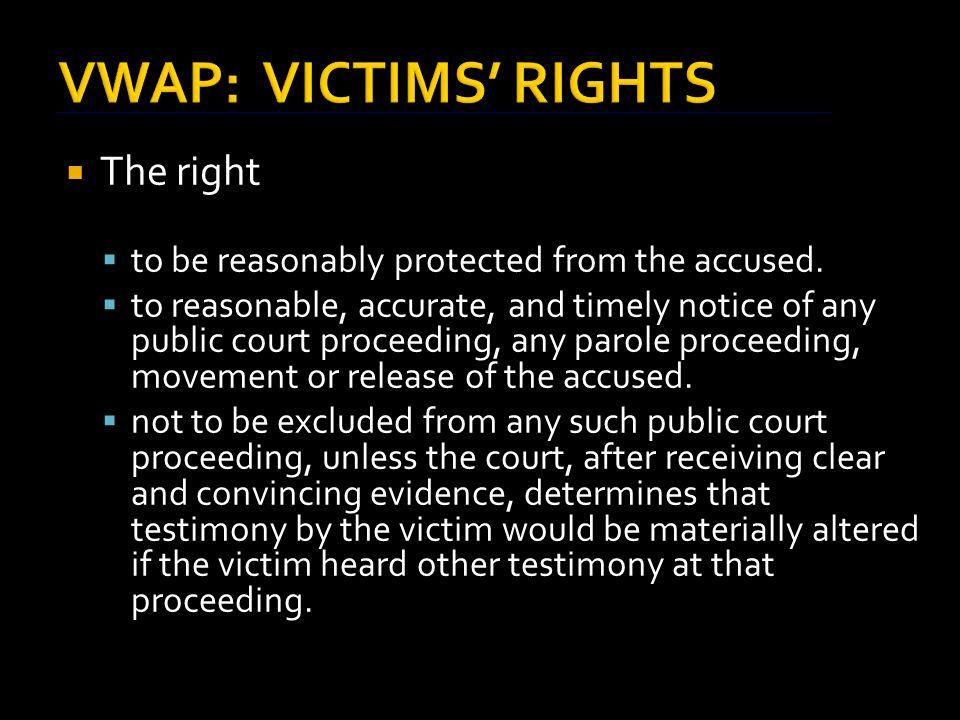 VWAP: VICTIMS' RIGHTS  The right  to be reasonably heard at any public proceeding involving release, plea, sentencing, or any parole proceeding.