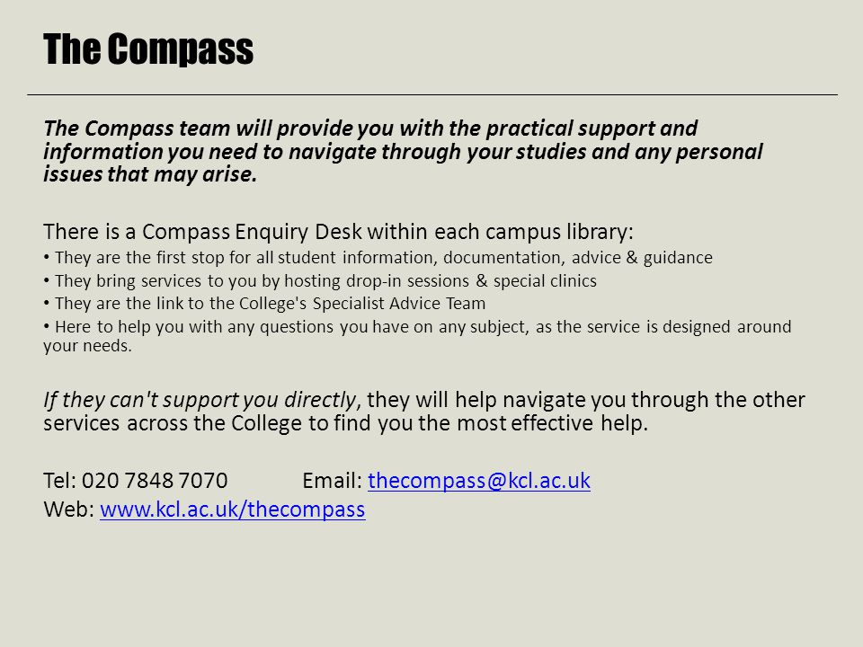 The Compass The Compass team will provide you with the practical support and information you need to navigate through your studies and any personal issues that may arise.
