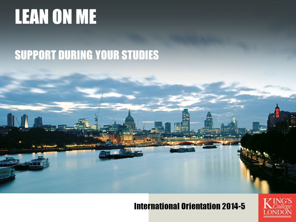 LEAN ON ME SUPPORT DURING YOUR STUDIES International Orientation 2014-5