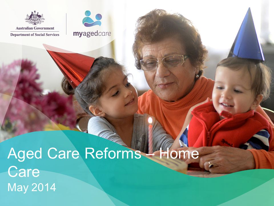 Aged Care Reforms – Home Care May 2014