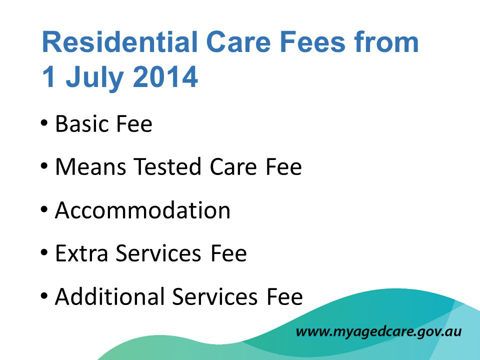 Basic Fee Means Tested Care Fee Accommodation Extra Services Fee Additional Services Fee Residential Care Fees from 1 July 2014