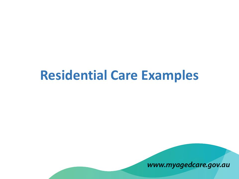 Residential Care Examples