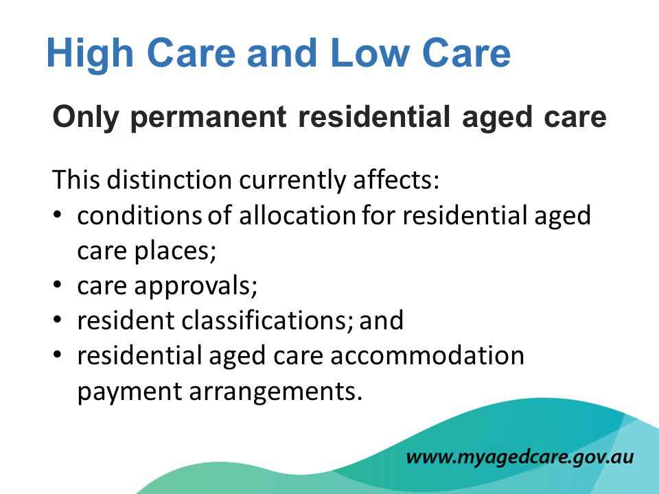 Only permanent residential aged care This distinction currently affects: conditions of allocation for residential aged care places; care approvals; resident classifications; and residential aged care accommodation payment arrangements.