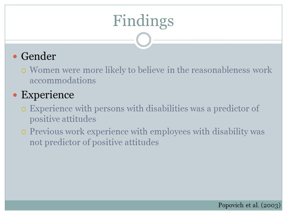 Findings Gender  Women were more likely to believe in the reasonableness work accommodations Experience  Experience with persons with disabilities w