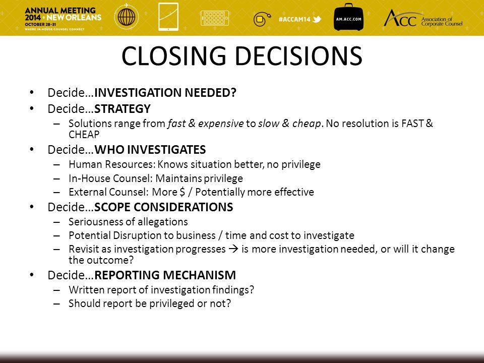 CLOSING DECISIONS Decide…INVESTIGATION NEEDED.