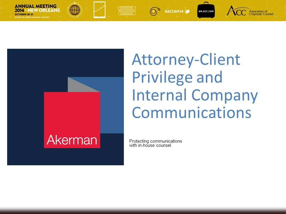 Attorney-Client Privilege and Internal Company Communications Protecting communications with in-house counsel