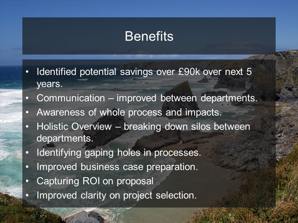 Benefits Identified potential savings over £90k over next 5 years.
