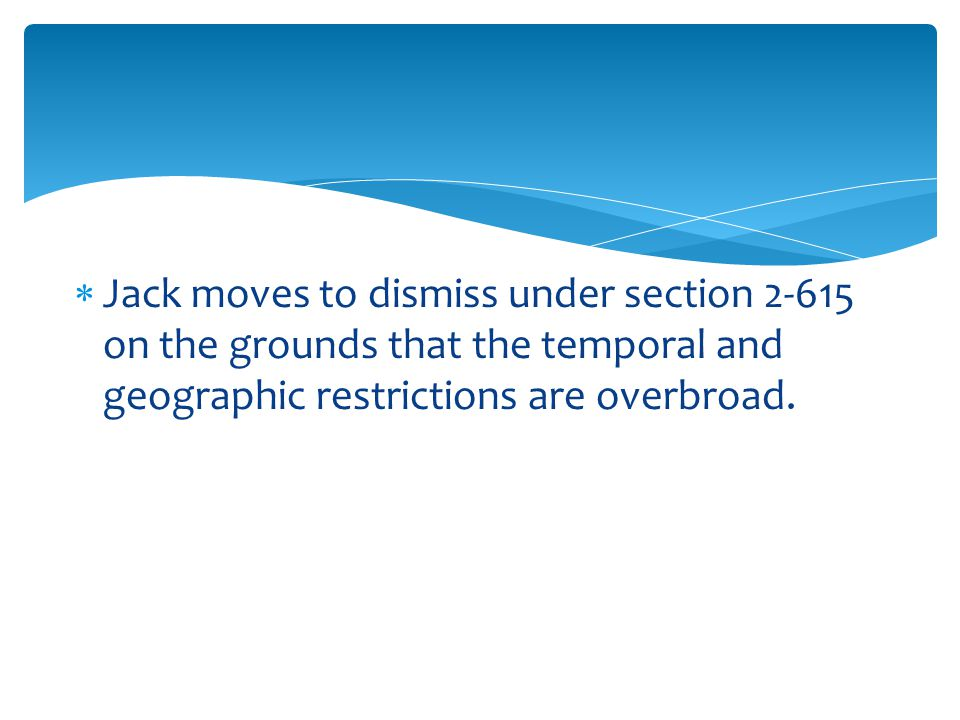  Jack moves to dismiss under section 2-615 on the grounds that the temporal and geographic restrictions are overbroad.