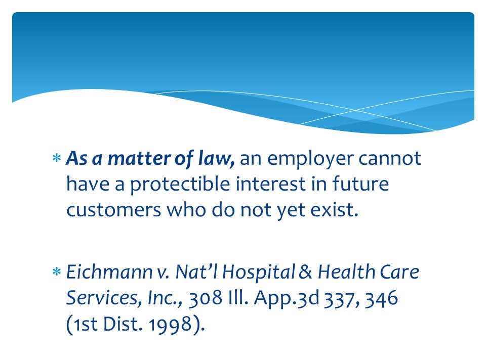  As a matter of law, an employer cannot have a protectible interest in future customers who do not yet exist.
