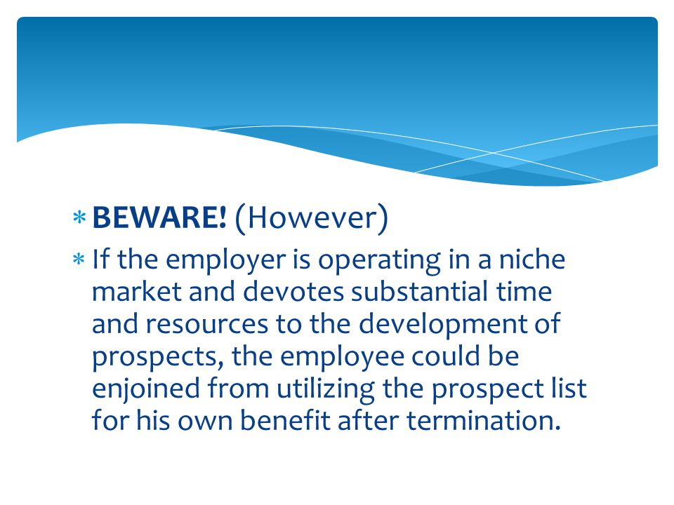  BEWARE! (However)  If the employer is operating in a niche market and devotes substantial time and resources to the development of prospects, the e