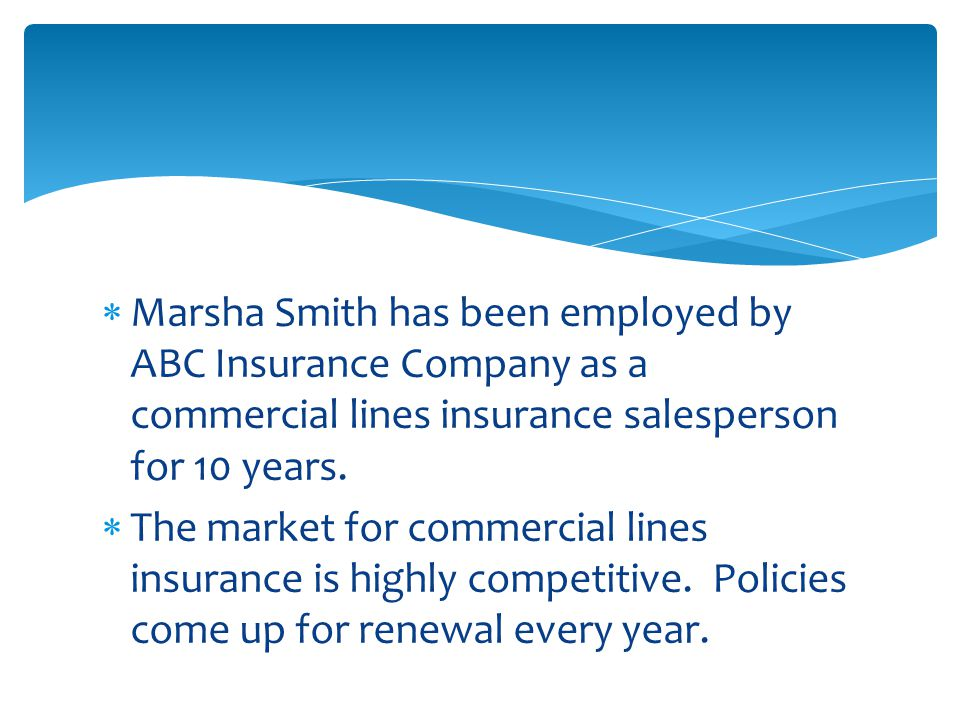  Marsha Smith has been employed by ABC Insurance Company as a commercial lines insurance salesperson for 10 years.