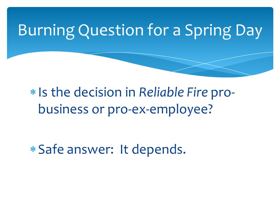  Is the decision in Reliable Fire pro- business or pro-ex-employee.