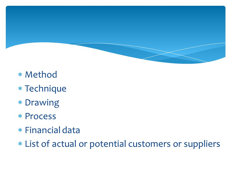  Method  Technique  Drawing  Process  Financial data  List of actual or potential customers or suppliers