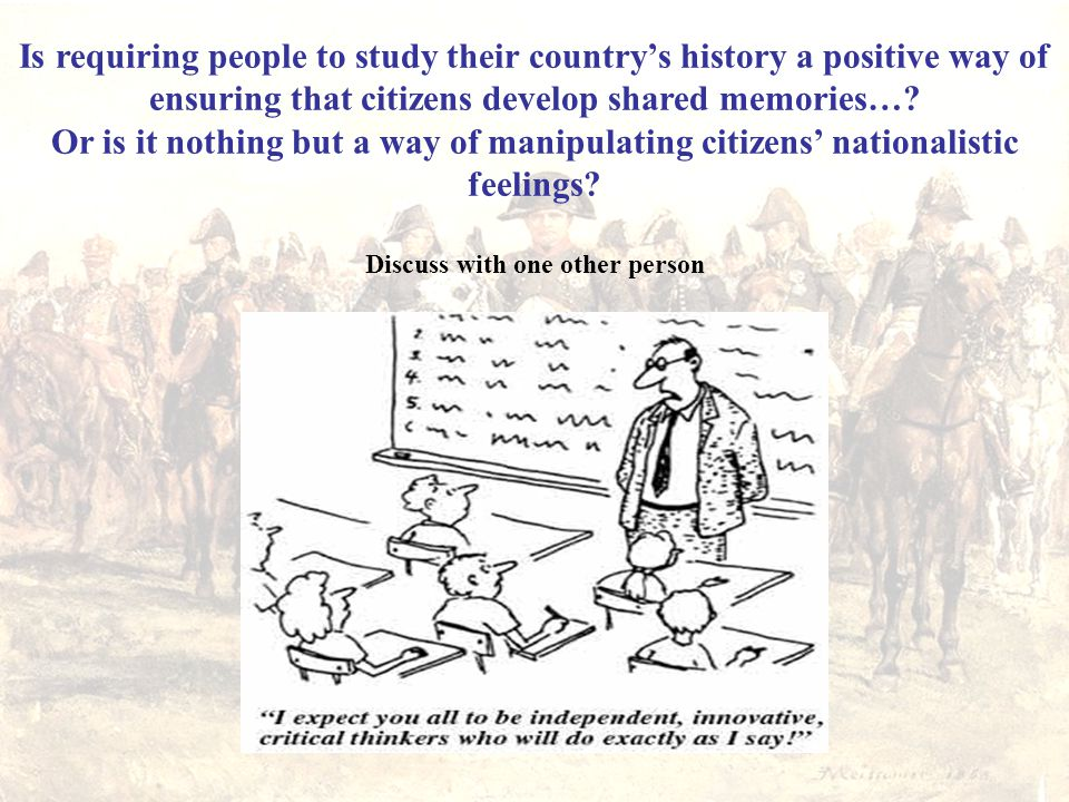 Is requiring people to study their country's history a positive way of ensuring that citizens develop shared memories…? Or is it nothing but a way of