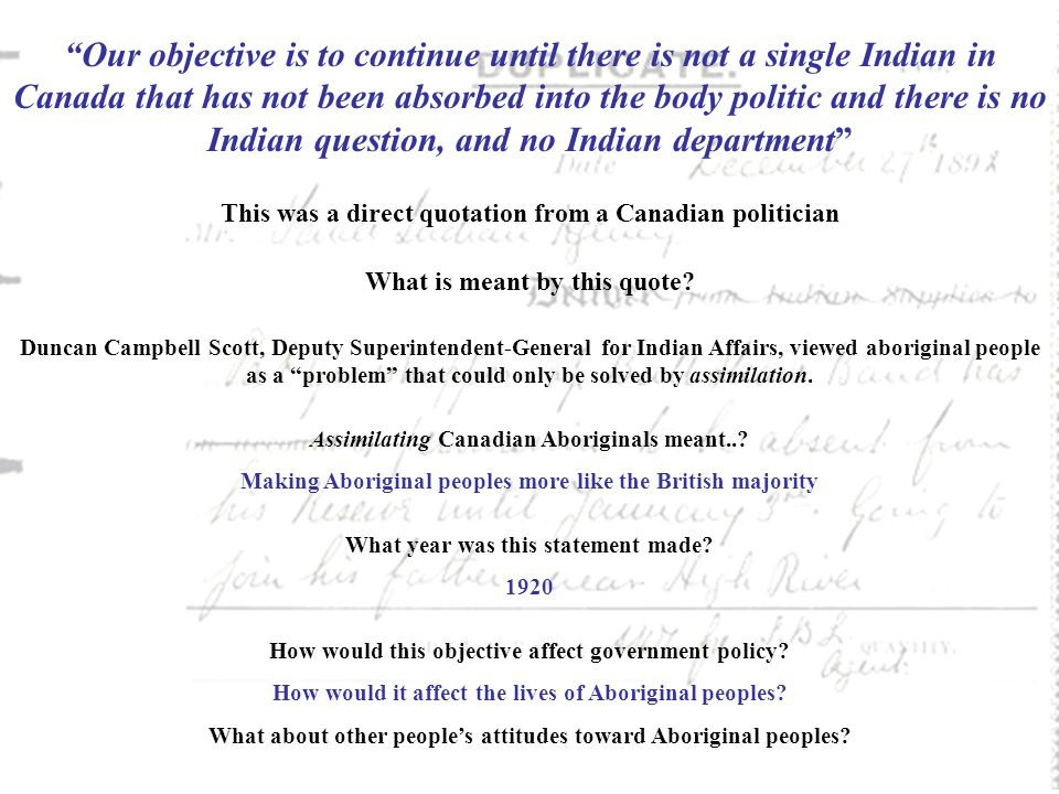 """""""Our objective is to continue until there is not a single Indian in Canada that has not been absorbed into the body politic and there is no Indian que"""