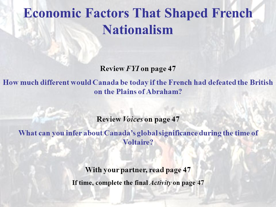 Economic Factors That Shaped French Nationalism Review FYI on page 47 How much different would Canada be today if the French had defeated the British