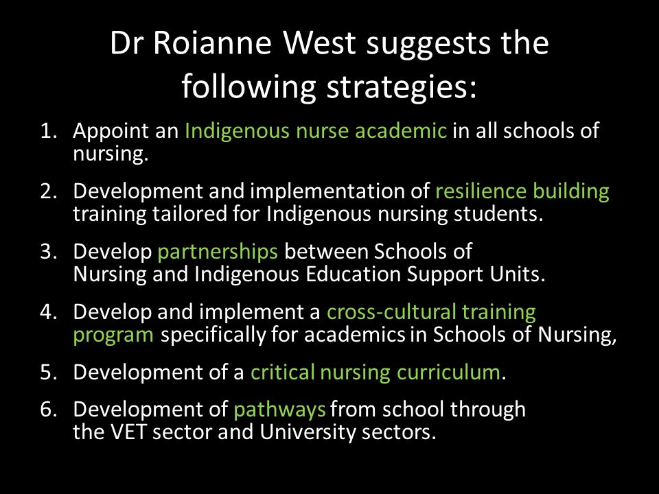 Dr Roianne West suggests the following strategies: 1.Appoint an Indigenous nurse academic in all schools of nursing.