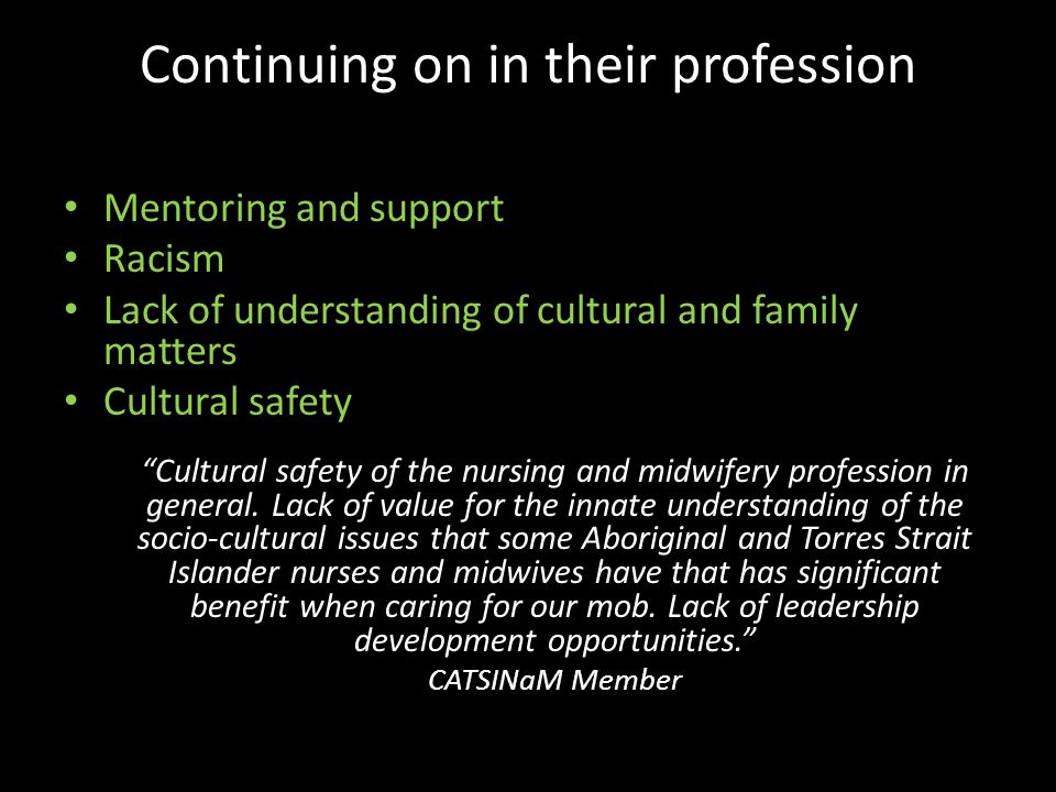"Continuing on in their profession Mentoring and support Racism Lack of understanding of cultural and family matters Cultural safety ""Cultural safety o"