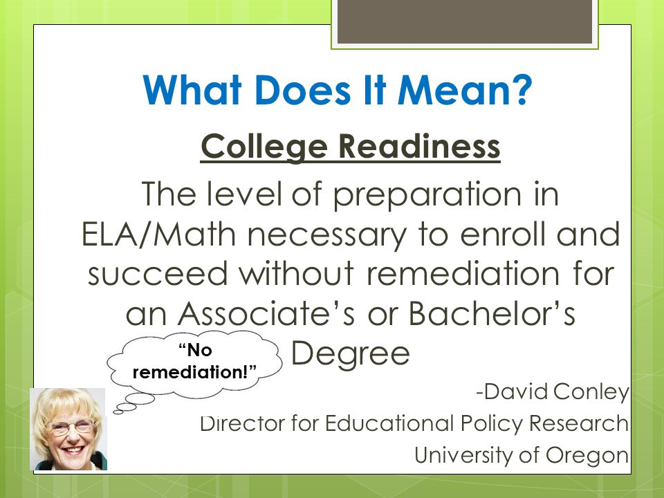 What Does It Mean College Readiness 2. Classroom Environment 3. Instruction