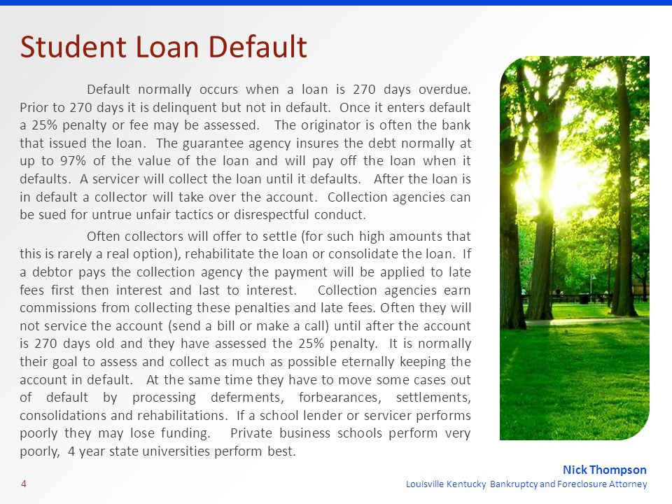Nick Thompson Louisville Kentucky Bankruptcy and Foreclosure Attorney Student Loan Default Default normally occurs when a loan is 270 days overdue.