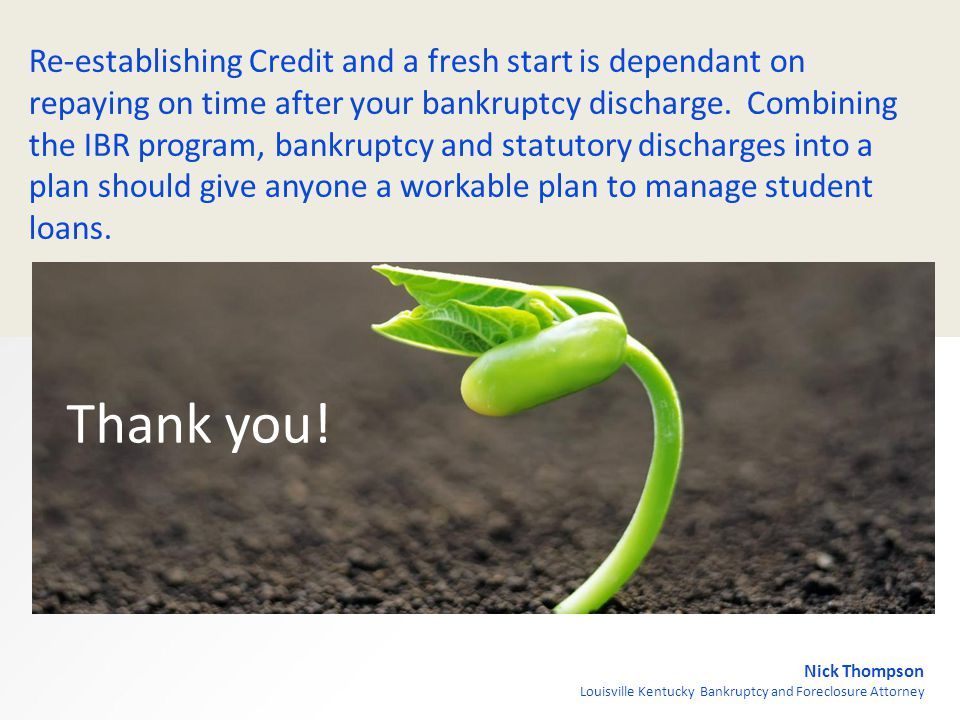 Nick Thompson Louisville Kentucky Bankruptcy and Foreclosure Attorney Re-establishing Credit and a fresh start is dependant on repaying on time after