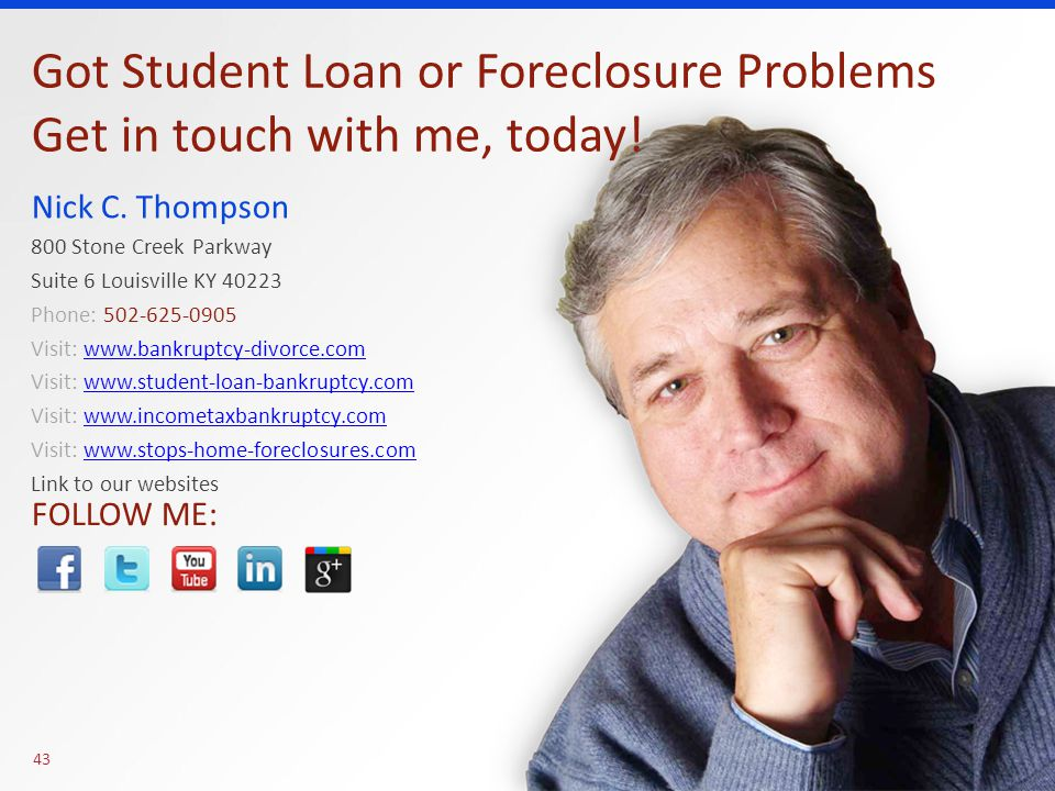 Nick Thompson Louisville Kentucky Bankruptcy and Foreclosure Attorney 43 FOLLOW ME: Got Student Loan or Foreclosure Problems Get in touch with me, today.