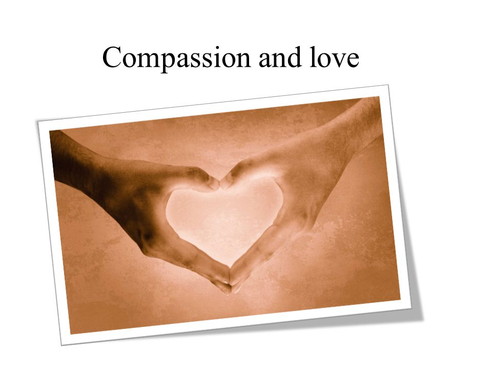 Compassion and love