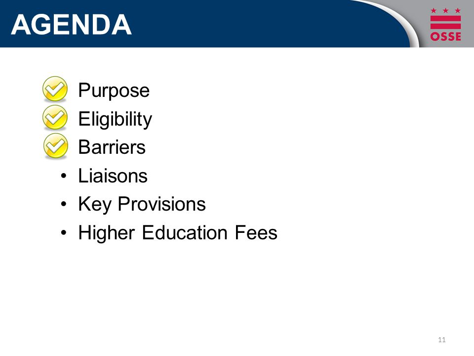 AGENDA Purpose Eligibility Barriers Liaisons Key Provisions Higher Education Fees 11