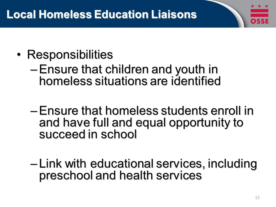 Local Homeless Education Liaisons ResponsibilitiesResponsibilities –Ensure that children and youth in homeless situations are identified –Ensure that
