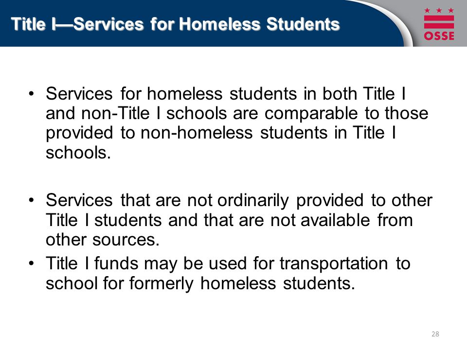 Services for homeless students in both Title I and non-Title I schools are comparable to those provided to non-homeless students in Title I schools.Se