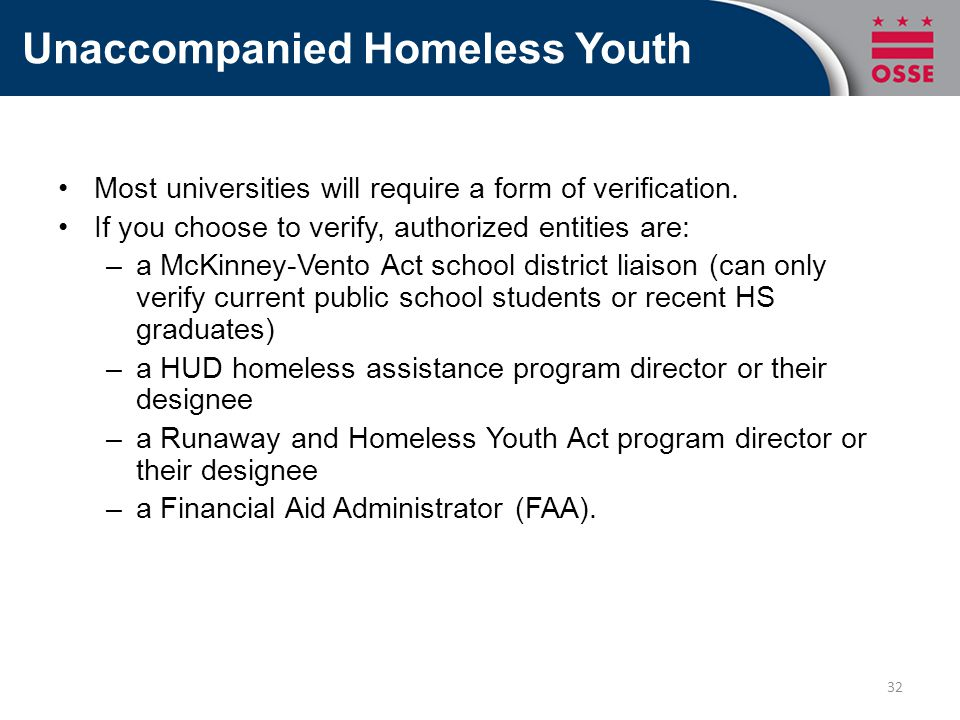 Unaccompanied Homeless Youth Most universities will require a form of verification.
