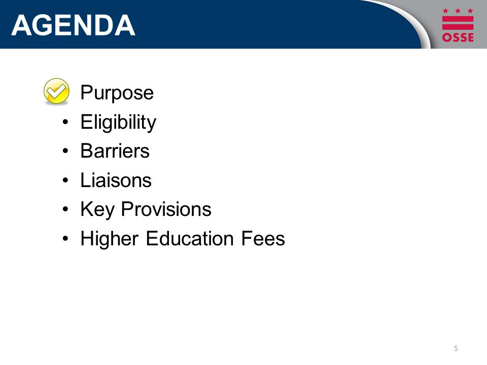 AGENDA Purpose Eligibility Barriers Liaisons Key Provisions Higher Education Fees 5