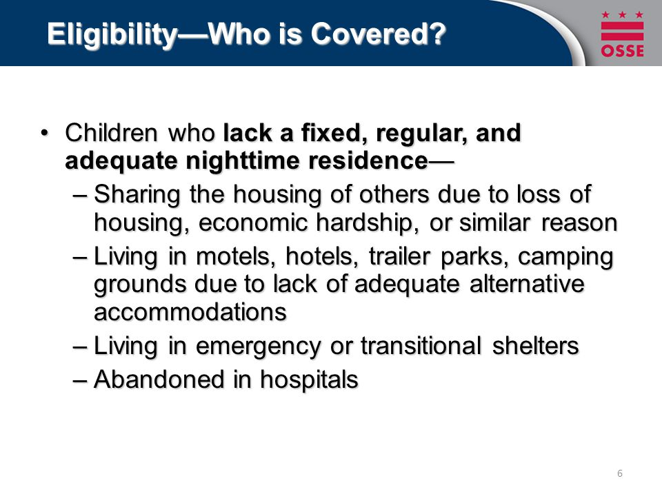 Eligibility—Who is Covered? Children who lack a fixed, regular, and adequate nighttime residence—Children who lack a fixed, regular, and adequate nigh