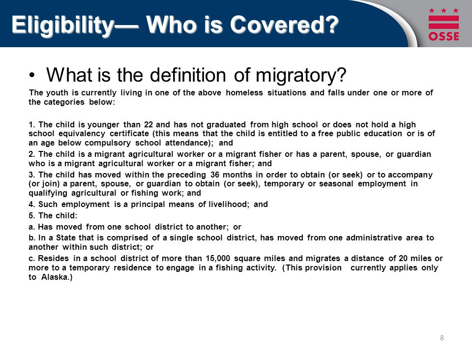 Eligibility— Who is Covered? What is the definition of migratory? The youth is currently living in one of the above homeless situations and falls unde