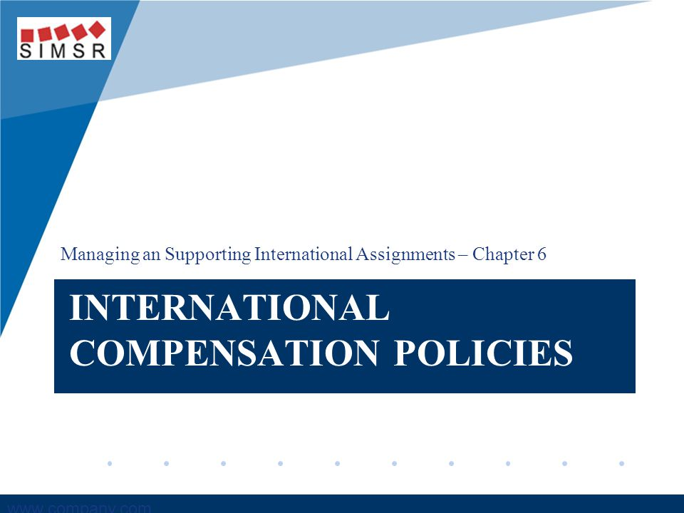 Company LOGO www.company.com INTERNATIONAL COMPENSATION POLICIES Managing an Supporting International Assignments – Chapter 6