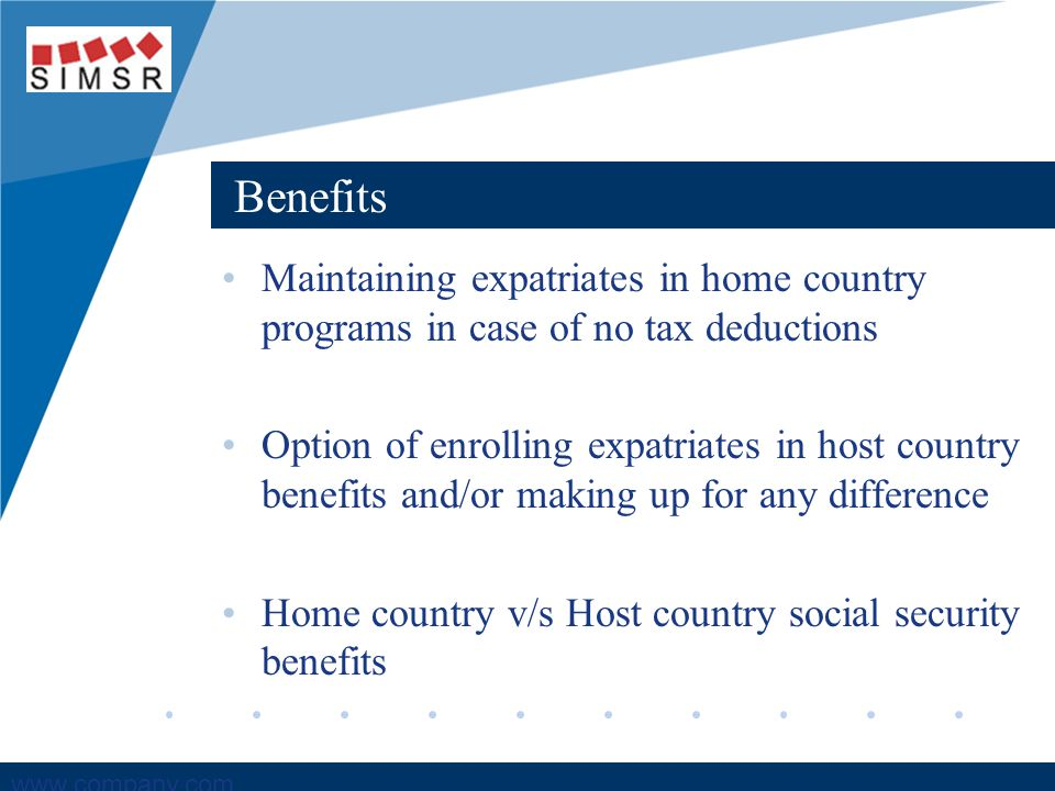 Company LOGO www.company.com Benefits Maintaining expatriates in home country programs in case of no tax deductions Option of enrolling expatriates in