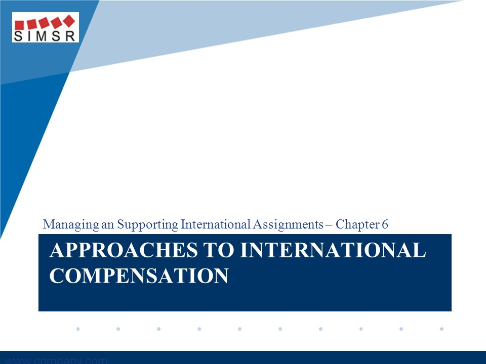 Company LOGO www.company.com APPROACHES TO INTERNATIONAL COMPENSATION Managing an Supporting International Assignments – Chapter 6