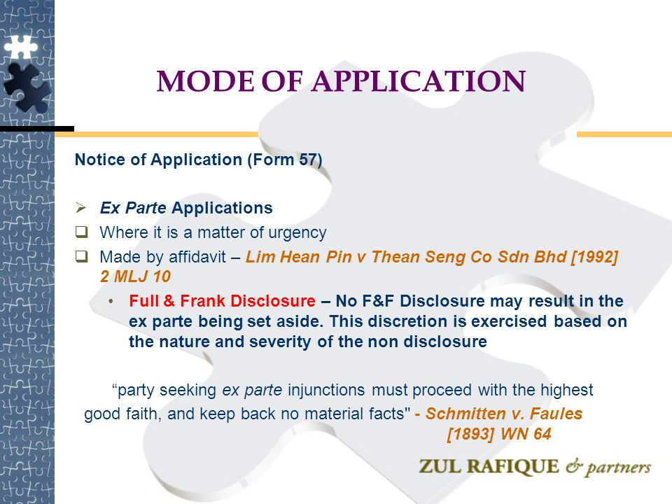 MODE OF APPLICATION Notice of Application (Form 57)  Ex Parte Applications  Where it is a matter of urgency  Made by affidavit – Lim Hean Pin v The