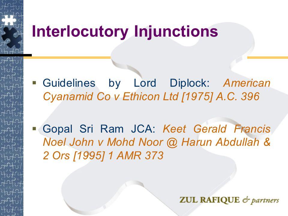 Interlocutory Injunctions  Guidelines by Lord Diplock: American Cyanamid Co v Ethicon Ltd [1975] A.C. 396  Gopal Sri Ram JCA: Keet Gerald Francis No