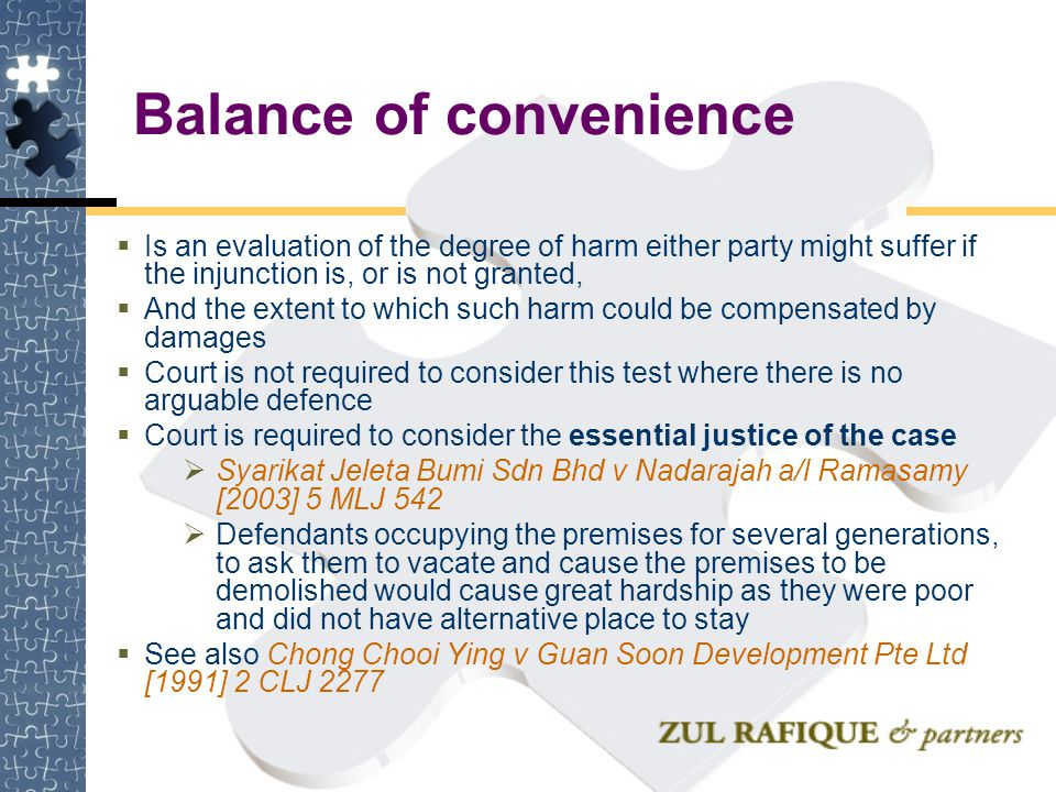 Balance of convenience  Is an evaluation of the degree of harm either party might suffer if the injunction is, or is not granted,  And the extent to
