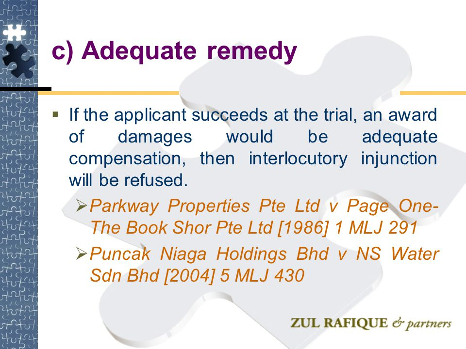 c) Adequate remedy  If the applicant succeeds at the trial, an award of damages would be adequate compensation, then interlocutory injunction will be