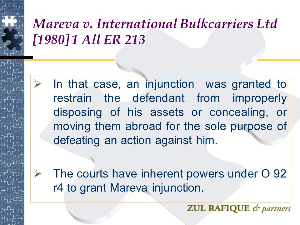 Mareva v. International Bulkcarriers Ltd [1980] 1 All ER 213  In that case, an injunction was granted to restrain the defendant from improperly dispo