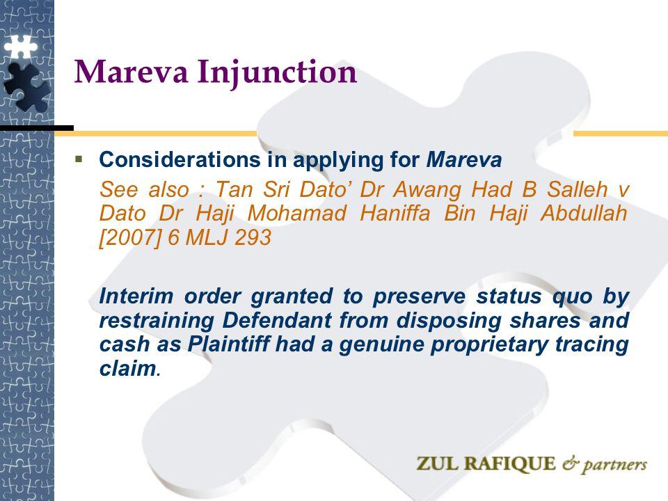 Mareva Injunction  Considerations in applying for Mareva See also : Tan Sri Dato' Dr Awang Had B Salleh v Dato Dr Haji Mohamad Haniffa Bin Haji Abdul