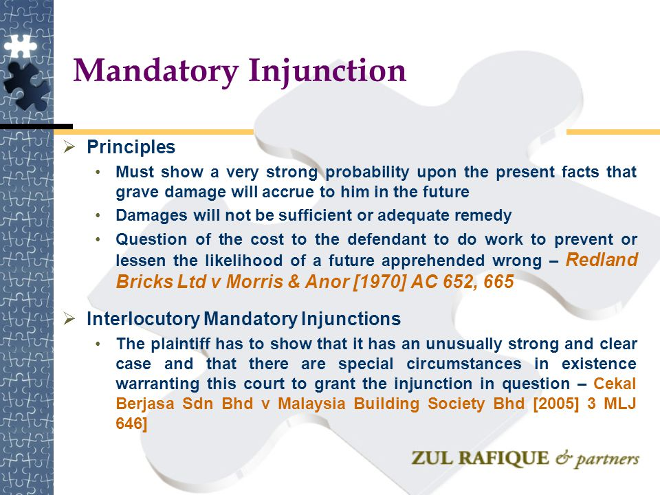 Mandatory Injunction  Principles Must show a very strong probability upon the present facts that grave damage will accrue to him in the future Damage