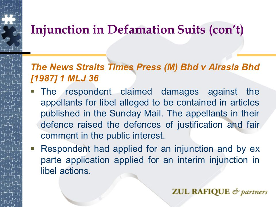 Injunction in Defamation Suits (con't) The News Straits Times Press (M) Bhd v Airasia Bhd [1987] 1 MLJ 36  The respondent claimed damages against the