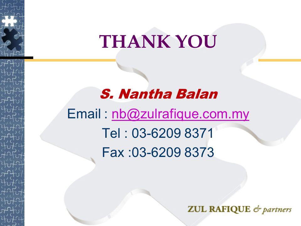 THANK YOU S. Nantha Balan Email : nb@zulrafique.com.mynb@zulrafique.com.my Tel : 03-6209 8371 Fax :03-6209 8373