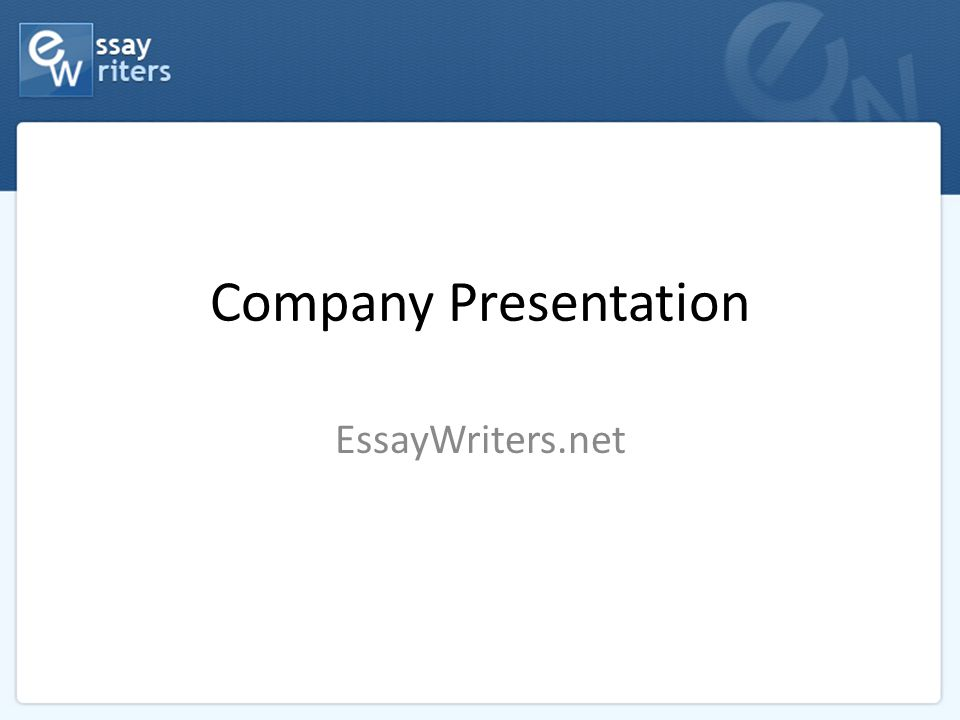 Company Presentation EssayWriters.net