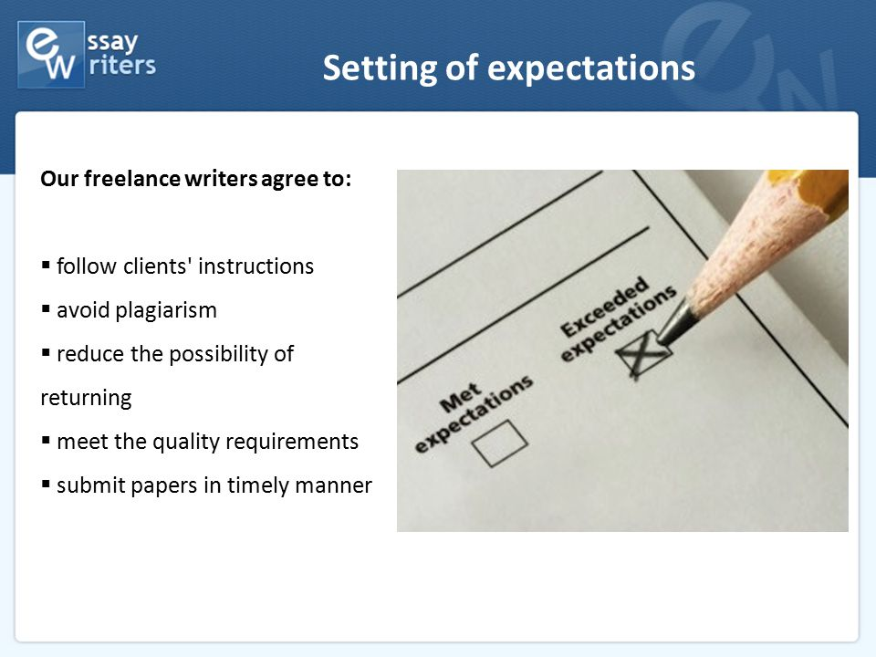 Setting of expectations Our freelance writers agree to:  follow clients' instructions  avoid plagiarism  reduce the possibility of returning  meet