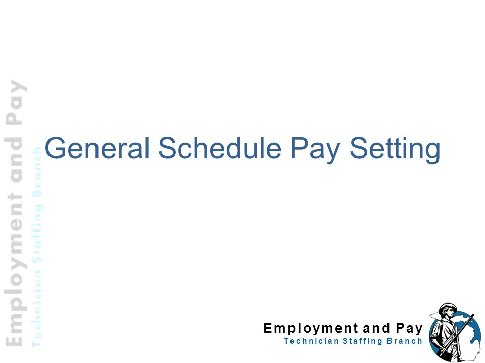 Employment and Pay Technician Staffing Branch General Schedule Pay Setting 12